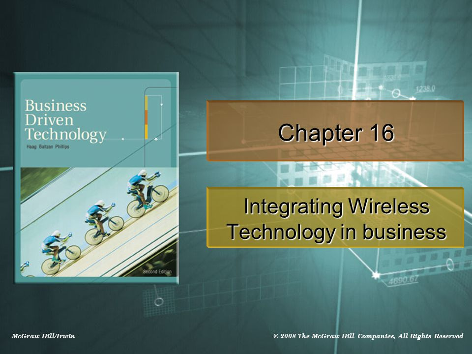 McGraw-Hill/Irwin © 2008 The McGraw-Hill Companies, All Rights Reserved Chapter 16 Integrating Wireless Technology in business