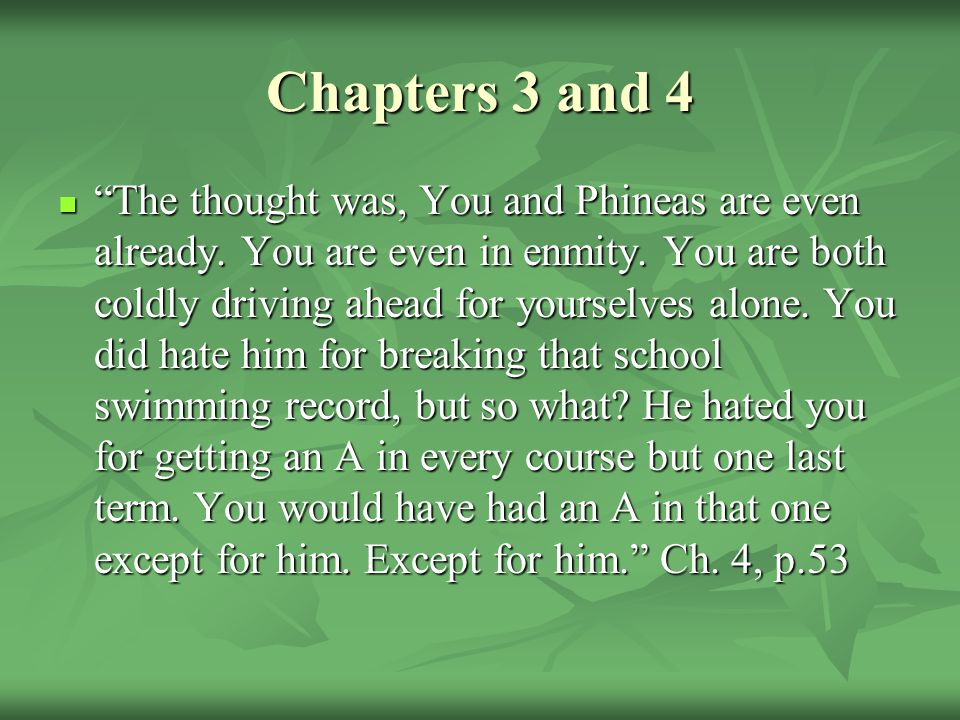 Chapters 3 and 4 The thought was, You and Phineas are even already.