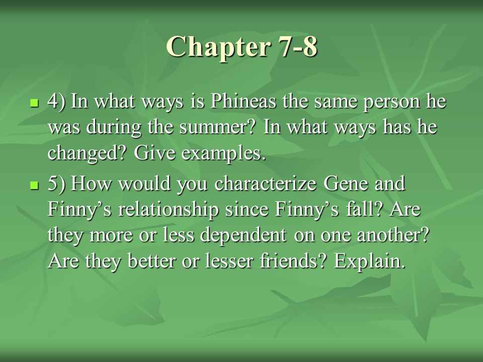 Chapter 7-8 4) In what ways is Phineas the same person he was during the summer.