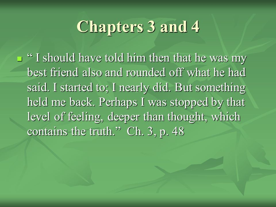Chapters 3 and 4 I should have told him then that he was my best friend also and rounded off what he had said.