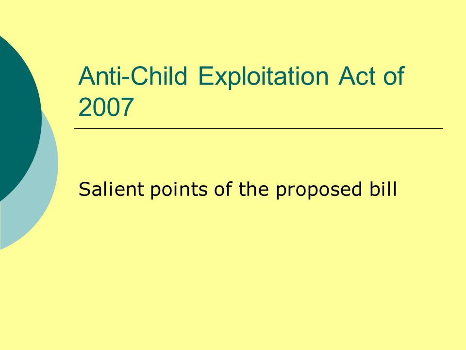 Anti-Child Exploitation Act of 2007 Salient points of the proposed bill