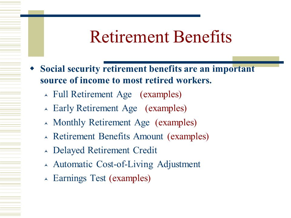 Types of Benefits Retirement Benefits Survivor benefits Retirement benefits Disability benefits Medicare benefits Financing social security benefits T