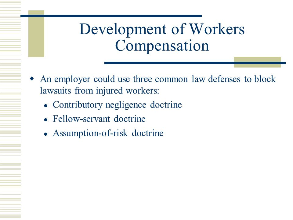 Workers Compensation  Development of Workers Compensation  Objectives of Workers Compensation  Types of Laws  Complying with the Law  Covered occ