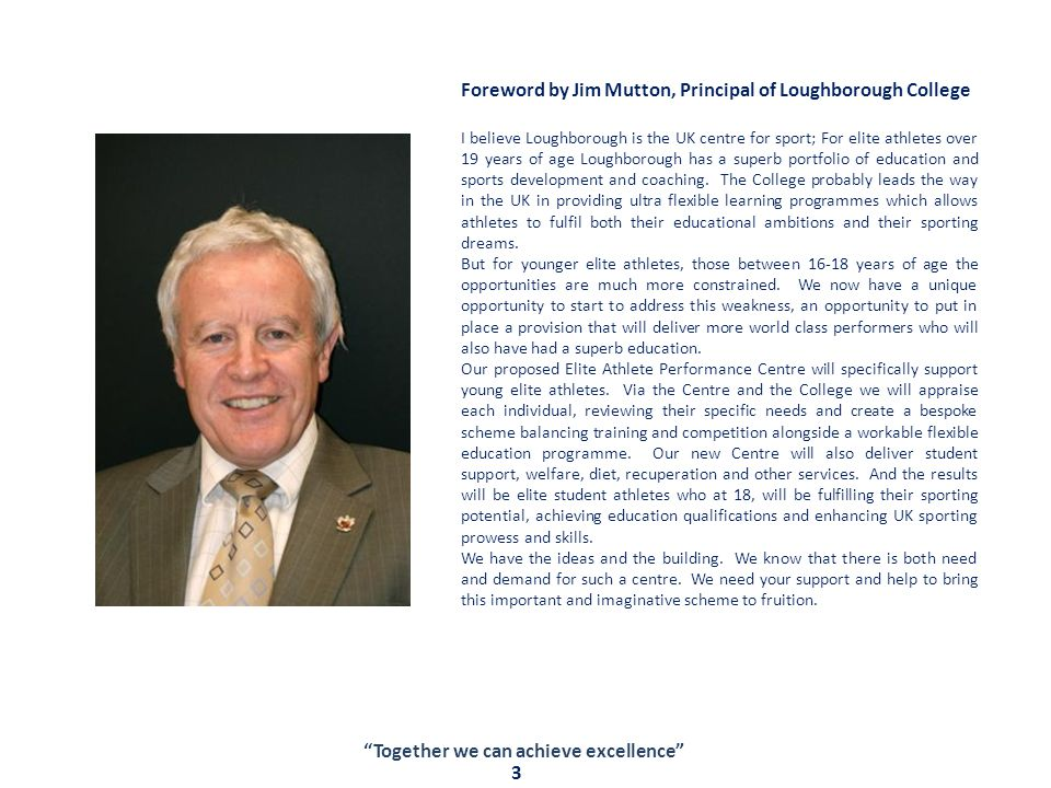 Foreword by Jim Mutton, Principal of Loughborough College I believe Loughborough is the UK centre for sport; For elite athletes over 19 years of age Loughborough has a superb portfolio of education and sports development and coaching.