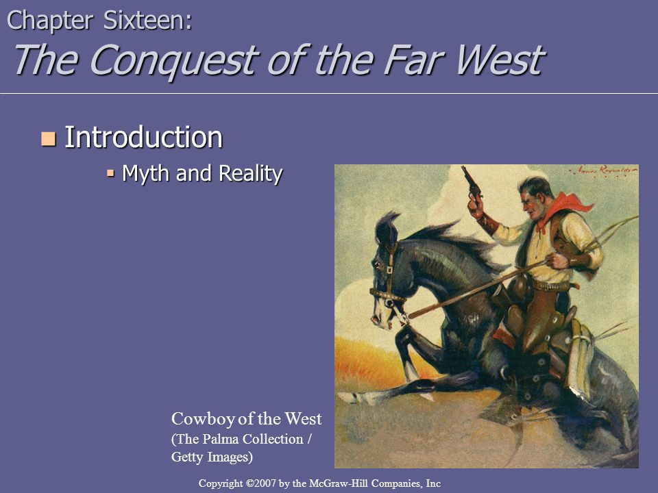 Copyright ©2007 by the McGraw-Hill Companies, Inc Chapter Sixteen: The Conquest of the Far West Introduction Introduction  Myth and Reality Cowboy of