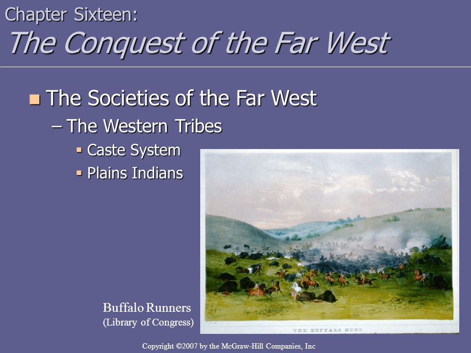 Copyright ©2007 by the McGraw-Hill Companies, Inc Chapter Sixteen: The Conquest of the Far West The Societies of the Far West The Societies of the Far