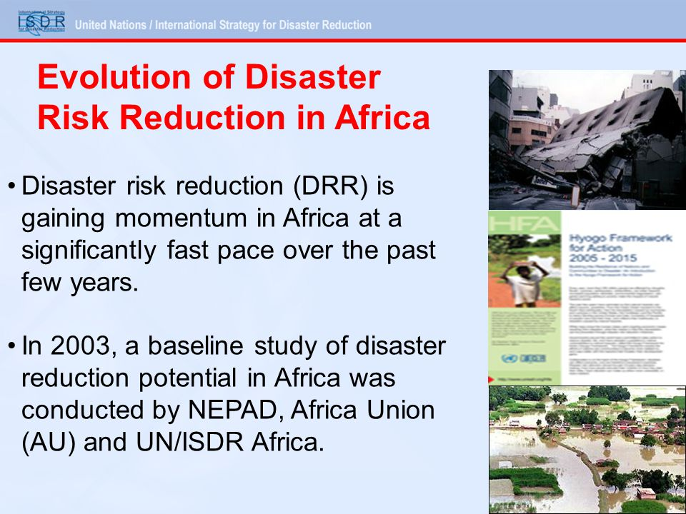 Evolution of Disaster Risk Reduction in Africa Disaster risk reduction (DRR) is gaining momentum in Africa at a significantly fast pace over the past few years.
