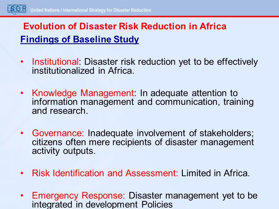 Findings of Baseline Study Institutional: Disaster risk reduction yet to be effectively institutionalized in Africa.