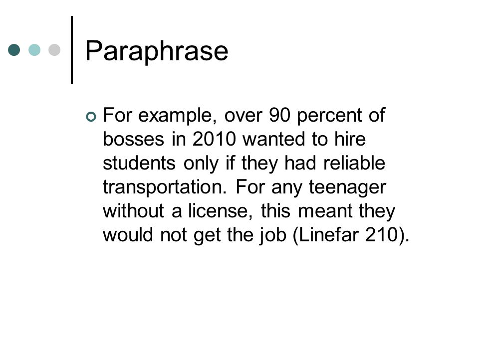 Paraphrase For example, over 90 percent of bosses in 2010 wanted to hire students only if they had reliable transportation.