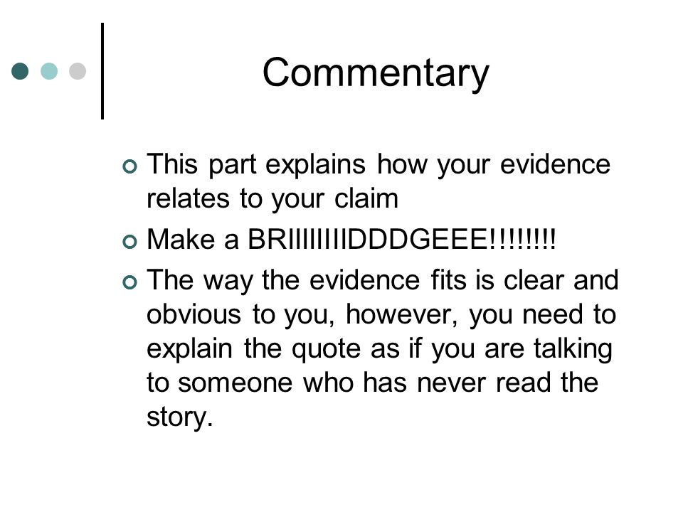 Commentary This part explains how your evidence relates to your claim Make a BRIIIIIIIIDDDGEEE!!!!!!!.