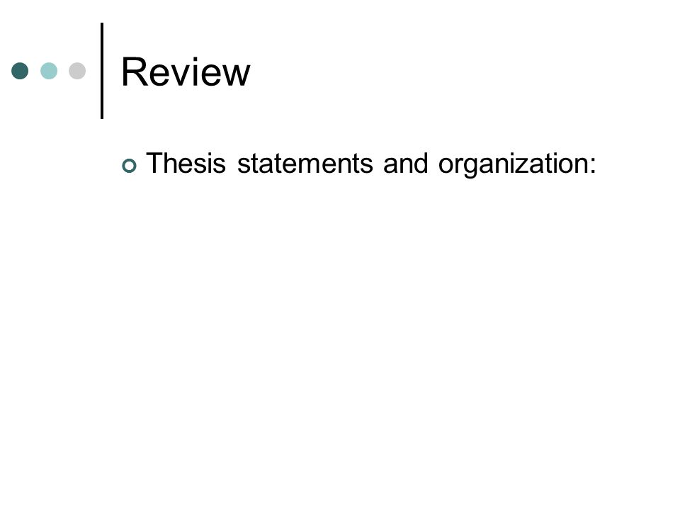 Review Thesis statements and organization: