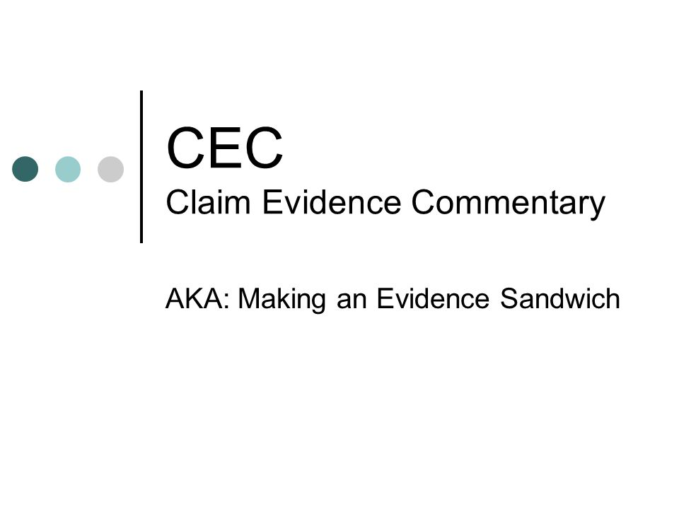 CEC Claim Evidence Commentary AKA: Making an Evidence Sandwich