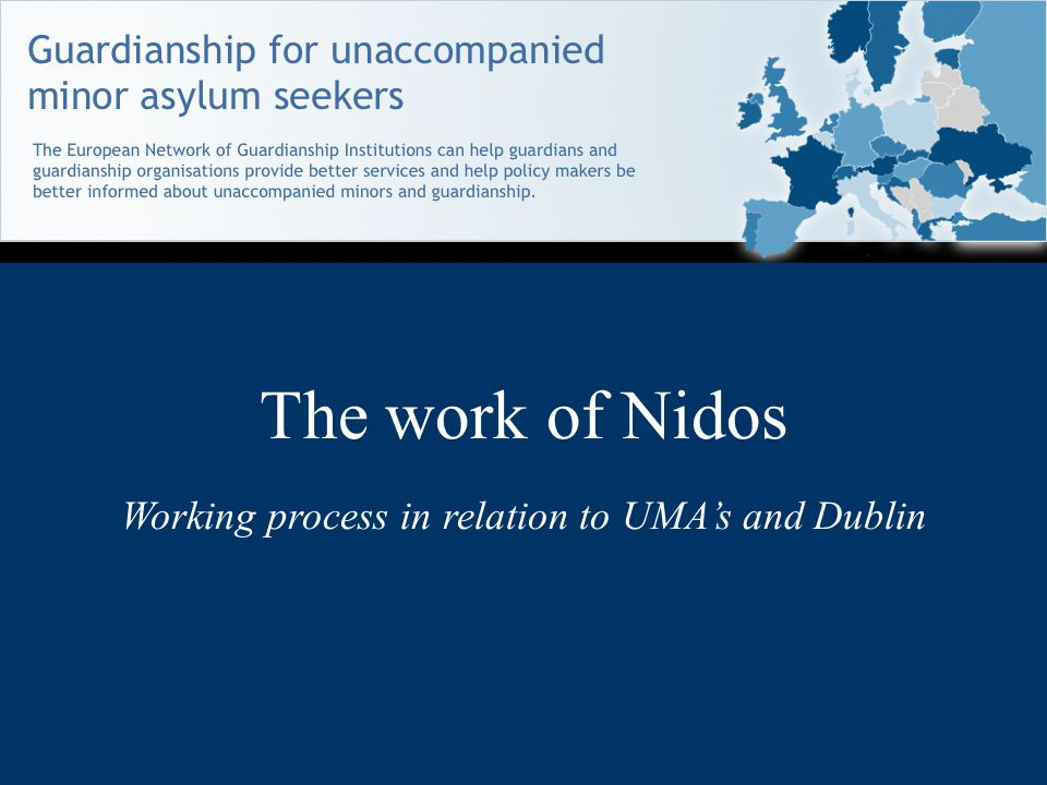 The work of Nidos Working process in relation to UMA's and Dublin