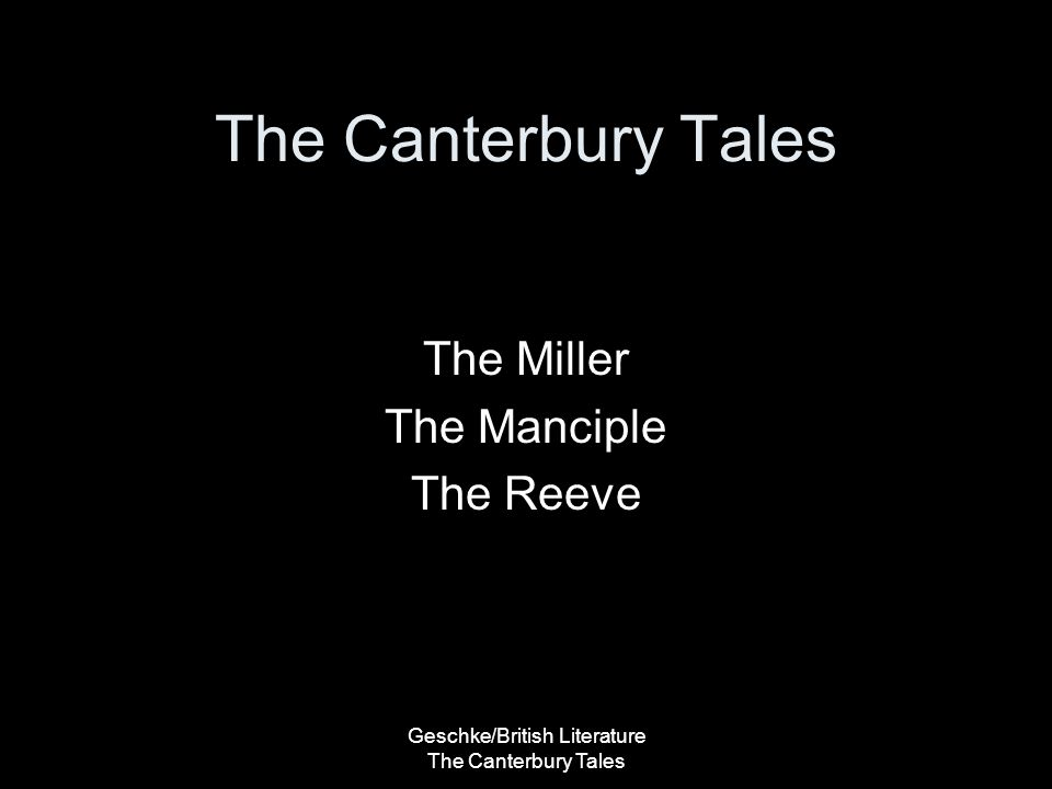 Geschke/British Literature The Canterbury Tales The Canterbury Tales The Miller The Manciple The Reeve