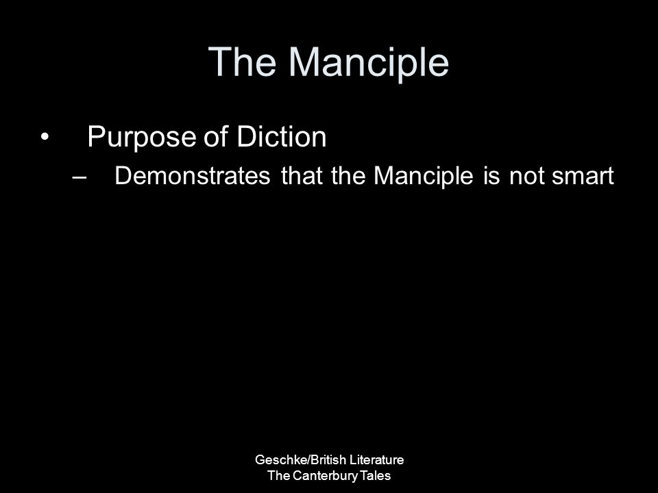 Geschke/British Literature The Canterbury Tales The Manciple Purpose of Diction –Demonstrates that the Manciple is not smart