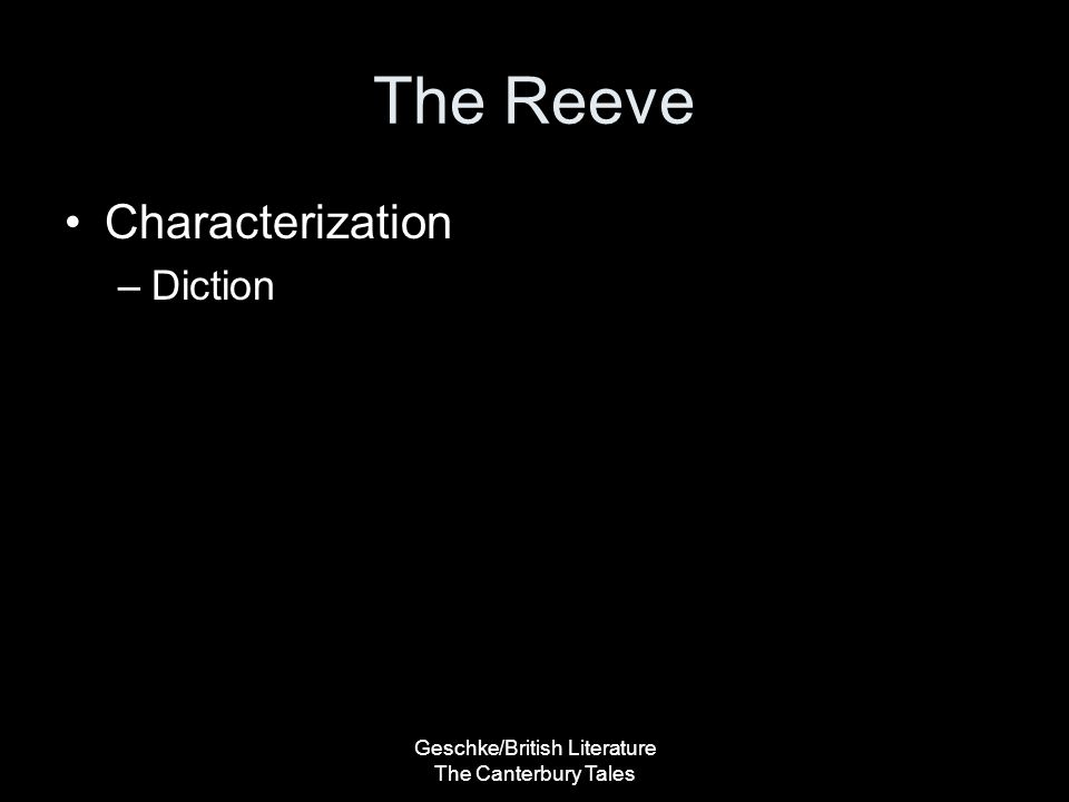 Geschke/British Literature The Canterbury Tales The Reeve Characterization –Diction