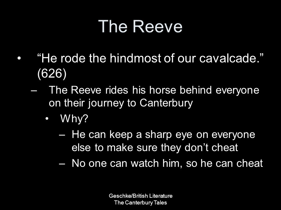Geschke/British Literature The Canterbury Tales The Reeve He rode the hindmost of our cavalcade. (626) –The Reeve rides his horse behind everyone on their journey to Canterbury Why.