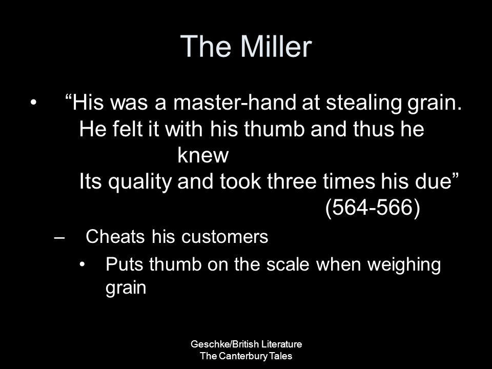Geschke/British Literature The Canterbury Tales The Miller His was a master-hand at stealing grain.