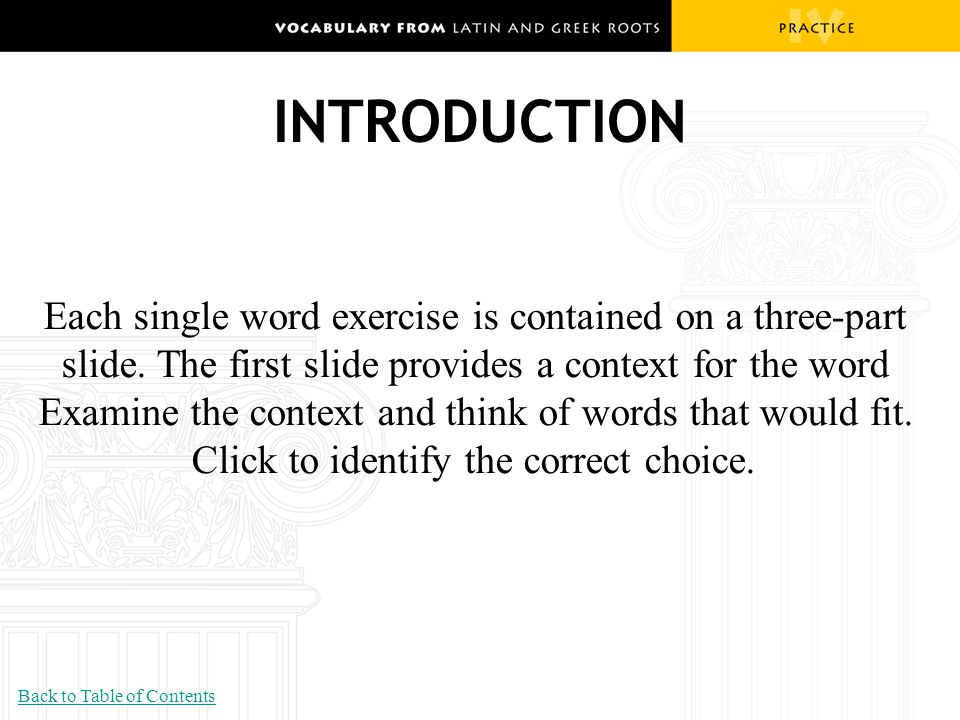 INTRODUCTION Each single word exercise is contained on a three-part slide. The first slide provides a context for the word Examine the context and thi