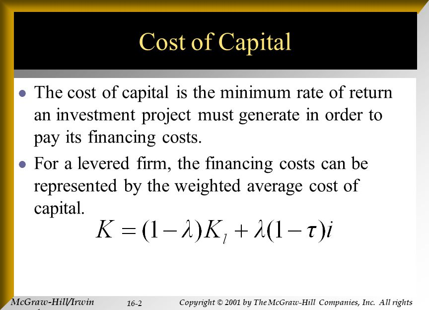McGraw-Hill/Irwin Copyright © 2001 by The McGraw-Hill Companies, Inc. All rights reserved. 16-2 Cost of Capital The cost of capital is the minimum rat