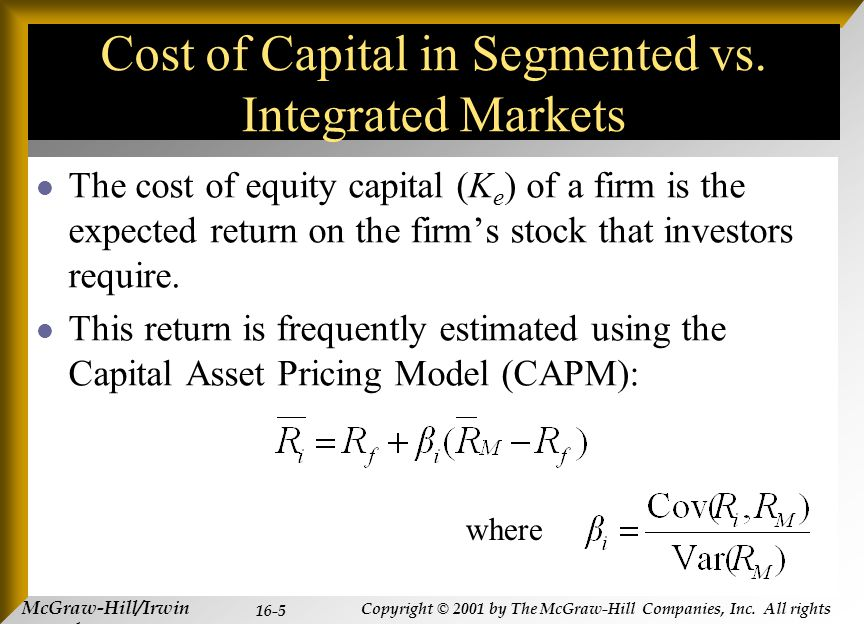 McGraw-Hill/Irwin Copyright © 2001 by The McGraw-Hill Companies, Inc. All rights reserved. 16-5 Cost of Capital in Segmented vs. Integrated Markets Th