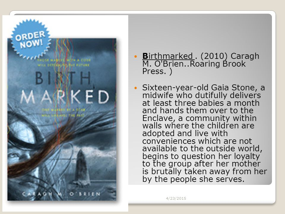 Birthmarked. (2010) Caragh M. O'Brien..Roaring Brook Press. ) Sixteen-year-old Gaia Stone, a midwife who dutifully delivers at least three babies a mo