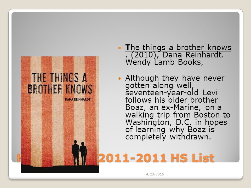 Helen Ruffin 2011-2011 HS List The things a brother knows. (2010), Dana Reinhardt. Wendy Lamb Books, Although they have never gotten along well, seven