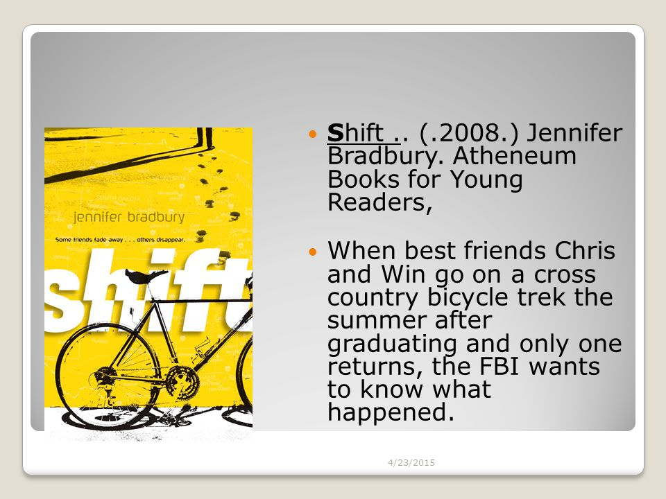 Shift.. (.2008.) Jennifer Bradbury. Atheneum Books for Young Readers, When best friends Chris and Win go on a cross country bicycle trek the summer af