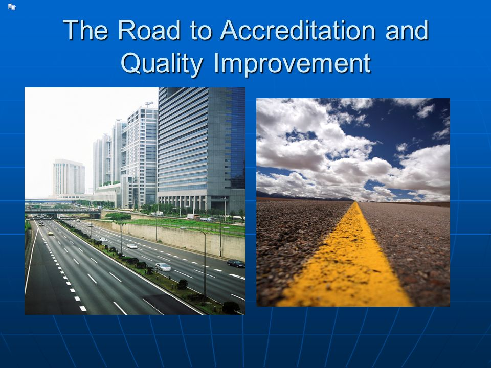 The Road to Accreditation and Quality Improvement