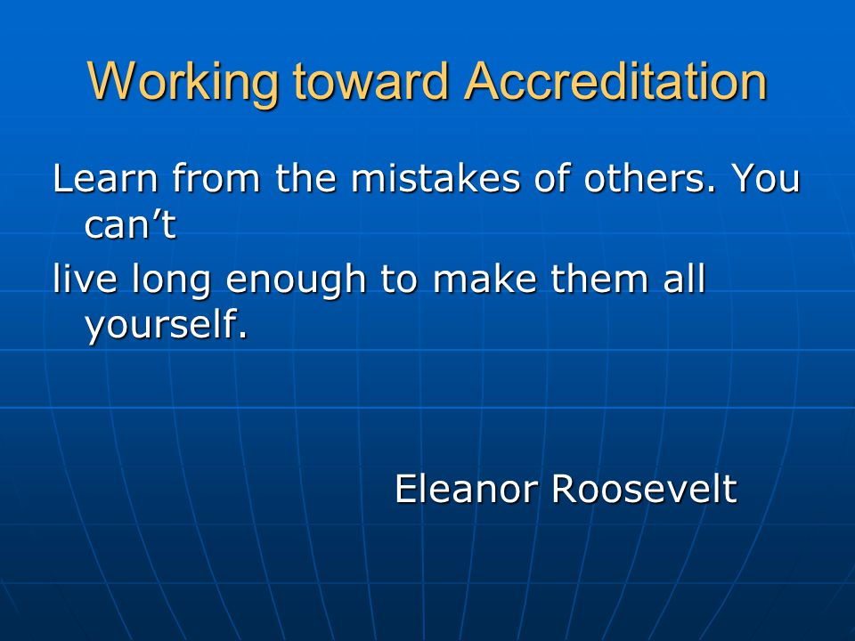 Working toward Accreditation Learn from the mistakes of others.