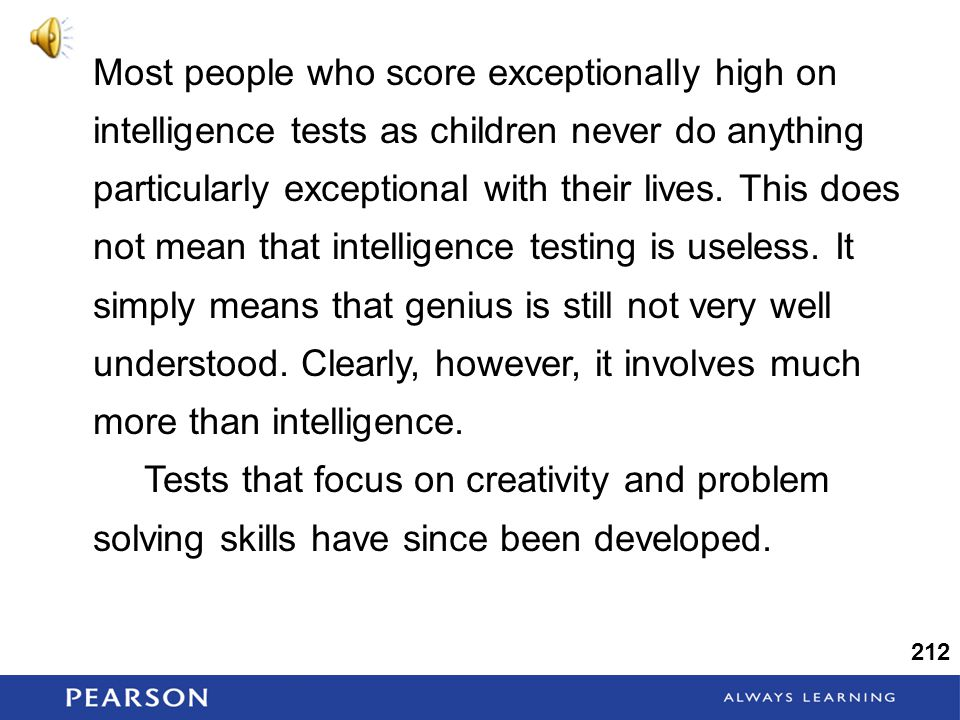Most people who score exceptionally high on intelligence tests as children never do anything particularly exceptional with their lives.
