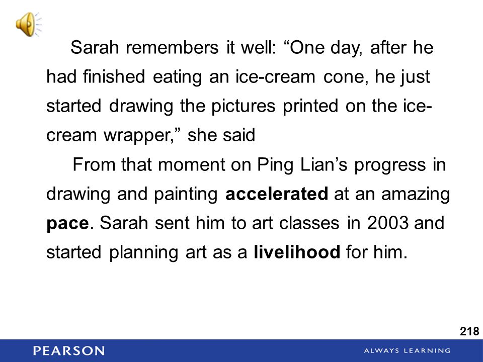 Sarah remembers it well: One day, after he had finished eating an ice-cream cone, he just started drawing the pictures printed on the ice- cream wrapper, she said From that moment on Ping Lian's progress in drawing and painting accelerated at an amazing pace.