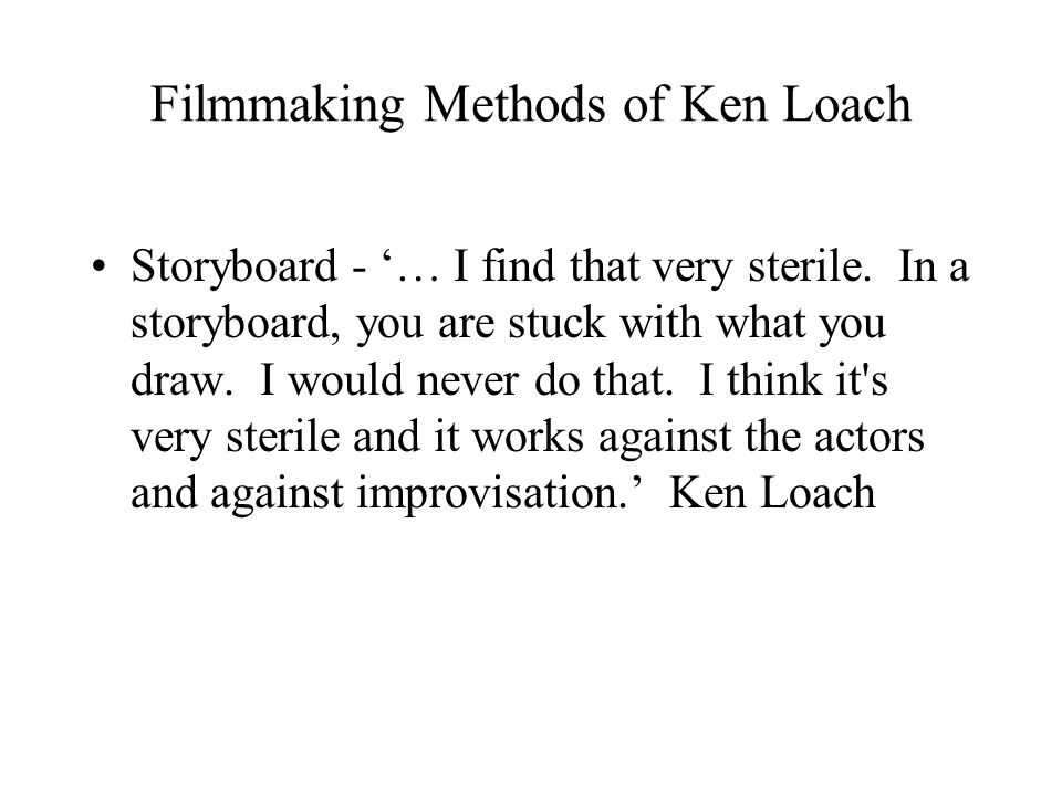 Filmmaking Methods of Ken Loach Storyboard - '… I find that very sterile.