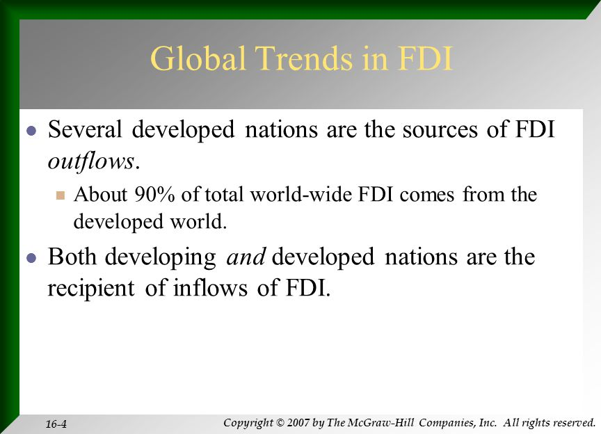 Copyright © 2007 by The McGraw-Hill Companies, Inc. All rights reserved. 16-4 Global Trends in FDI Several developed nations are the sources of FDI ou