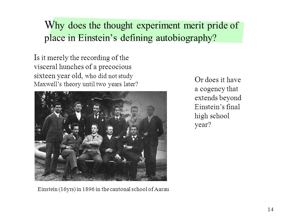 14 W hy does the thought experiment merit pride of place in Einstein's defining autobiography.