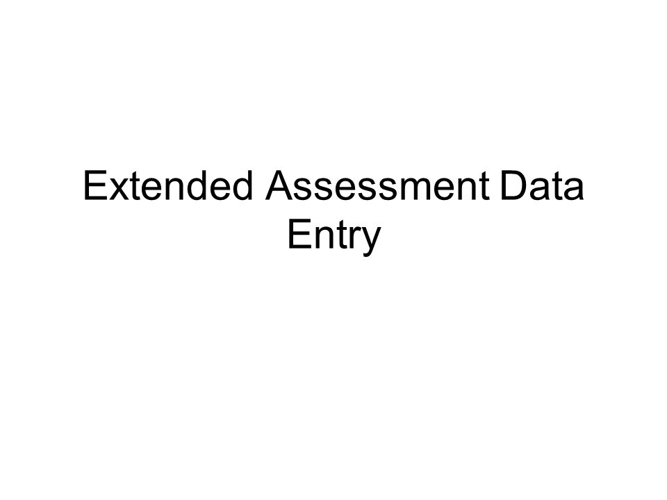 Extended Assessment Data Entry