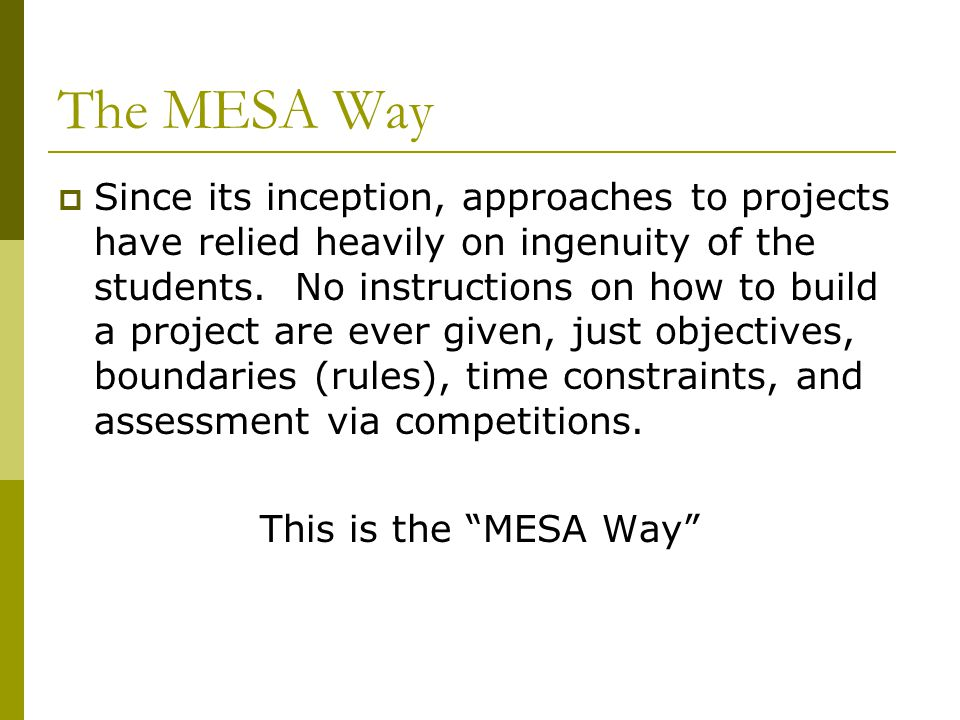 The MESA Way  Since its inception, approaches to projects have relied heavily on ingenuity of the students.