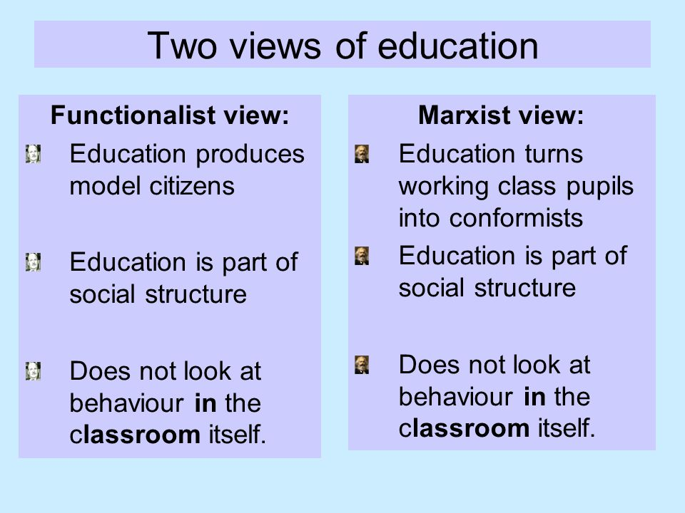 Criticism of both Functionalism and Marxism: Paul Willis says that both Functionalism and Marxist theories are deterministic Both theories ignore the ability of many pupils to resist the education system Willis went into schools to observe and understand what actually happens inside the classroom which he linked this to Marxist theory