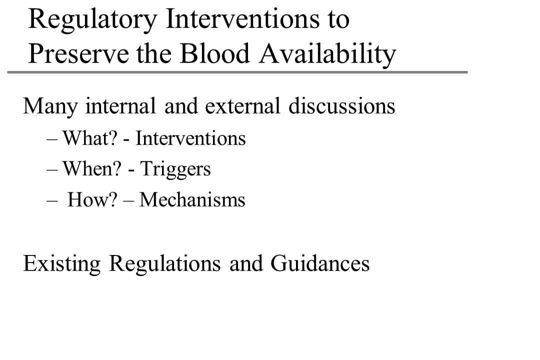 Regulatory Interventions to Preserve the Blood Availability Many internal and external discussions –What.