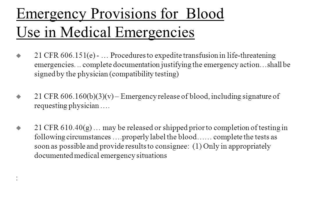 Emergency Provisions for Blood Use in Medical Emergencies u 21 CFR 606.151(e) - … Procedures to expedite transfusion in life-threatening emergencies...