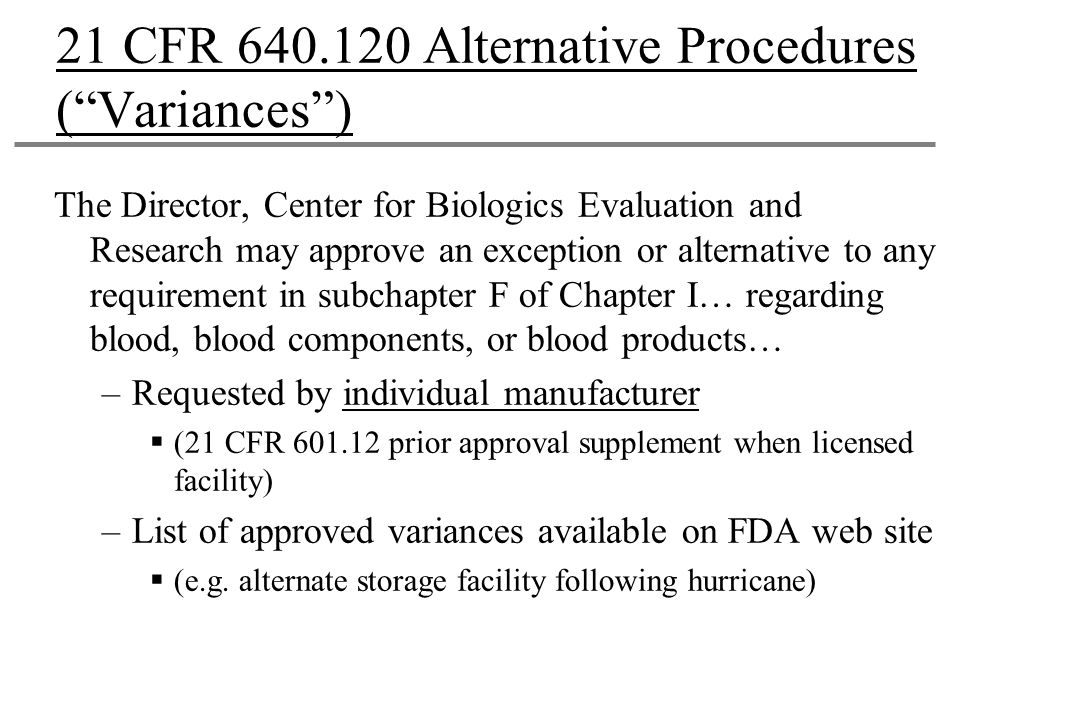 "21 CFR 640.120 Alternative Procedures (""Variances"") The Director, Center for Biologics Evaluation and Research may approve an exception or alternative"