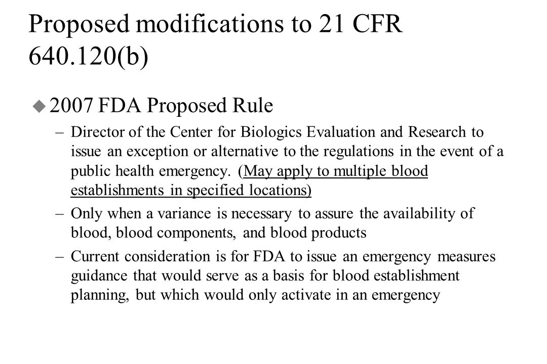 Proposed modifications to 21 CFR 640.120(b) u 2007 FDA Proposed Rule –Director of the Center for Biologics Evaluation and Research to issue an exception or alternative to the regulations in the event of a public health emergency.