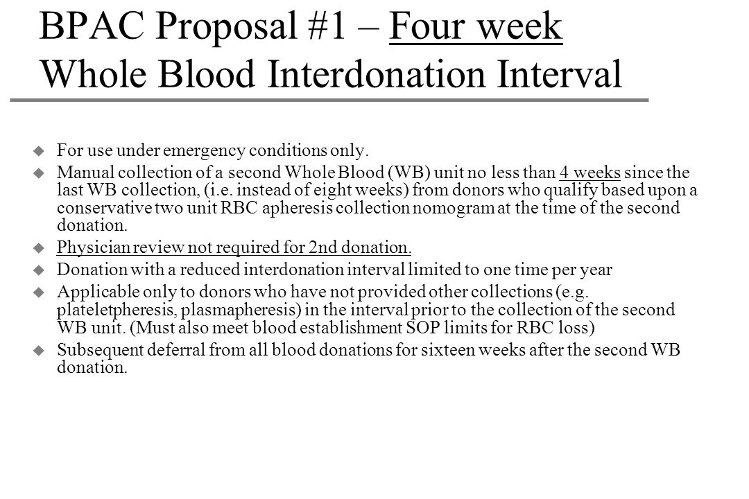 BPAC Proposal #1 – Four week Whole Blood Interdonation Interval u For use under emergency conditions only.
