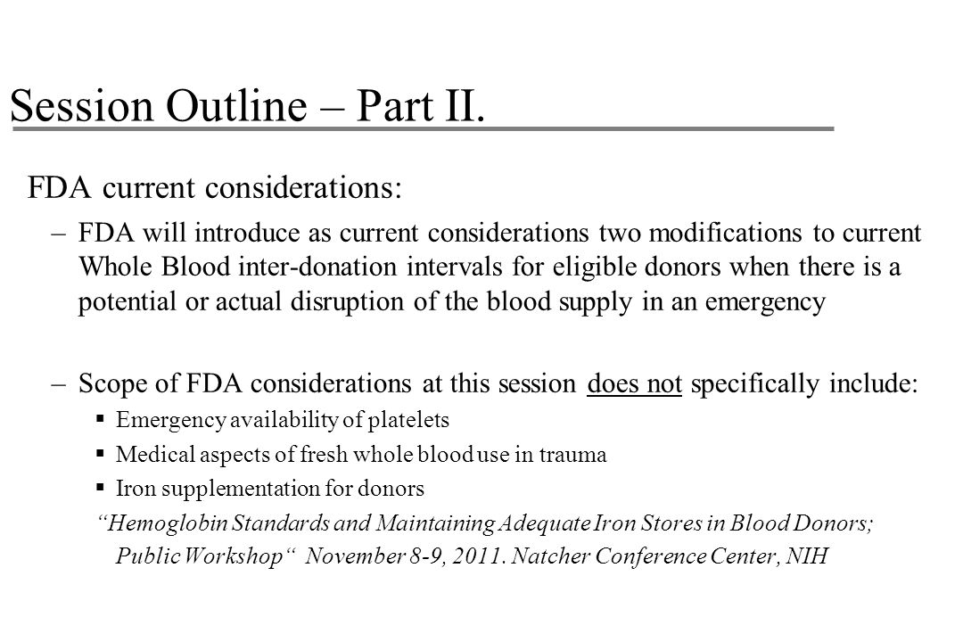 Session Outline – Part II. FDA current considerations: –FDA will introduce as current considerations two modifications to current Whole Blood inter-do