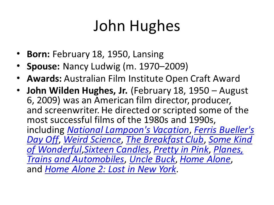 John Hughes Born: February 18, 1950, Lansing Spouse: Nancy Ludwig (m.