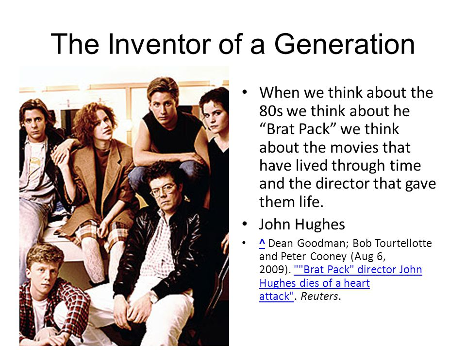 The Inventor of a Generation When we think about the 80s we think about he Brat Pack we think about the movies that have lived through time and the director that gave them life.