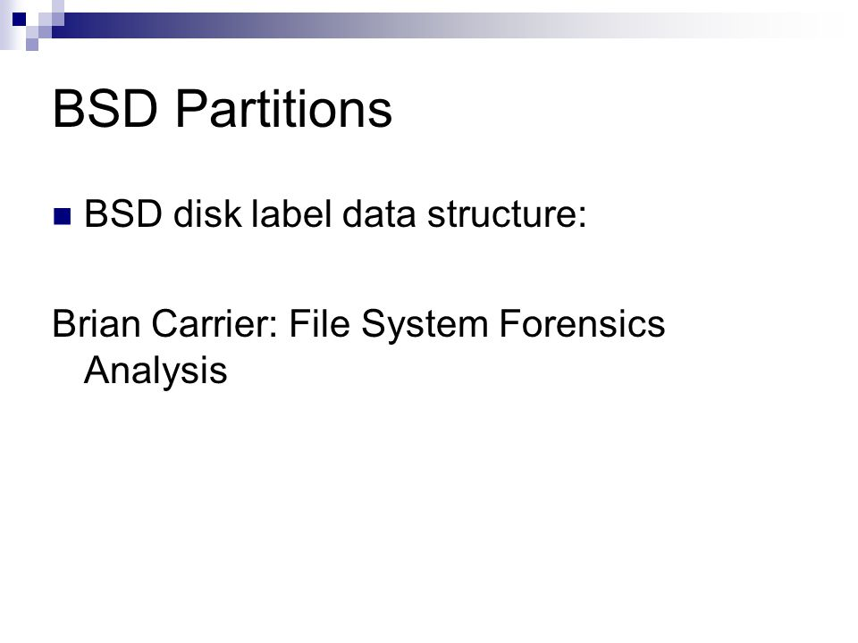 BSD Partitions BSD disk label data structure: Brian Carrier: File System Forensics Analysis