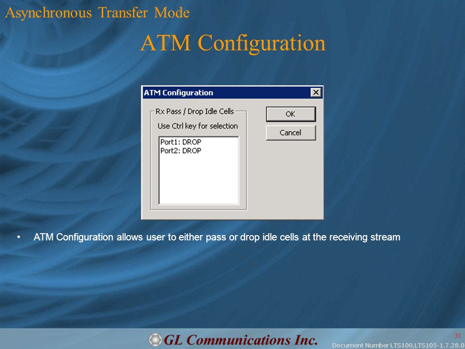 Document Number LTS100,LTS105-1.7.28.0 30 ATM Configuration Asynchronous Transfer Mode ATM Configuration allows user to either pass or drop idle cells at the receiving stream