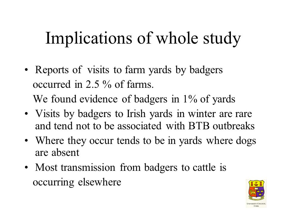 Implications of whole study Reports of visits to farm yards by badgers occurred in 2.5 % of farms.