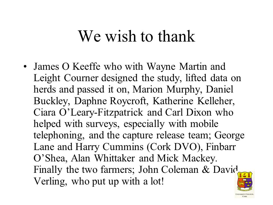 We wish to thank James O Keeffe who with Wayne Martin and Leight Courner designed the study, lifted data on herds and passed it on, Marion Murphy, Daniel Buckley, Daphne Roycroft, Katherine Kelleher, Ciara O'Leary-Fitzpatrick and Carl Dixon who helped with surveys, especially with mobile telephoning, and the capture release team; George Lane and Harry Cummins (Cork DVO), Finbarr O'Shea, Alan Whittaker and Mick Mackey.